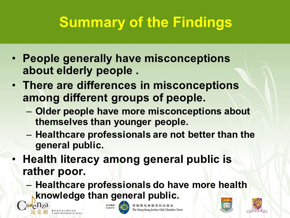 Summary of the Findings People generally have misconceptions about elderly people. There are differences in misconceptions among different groups of p