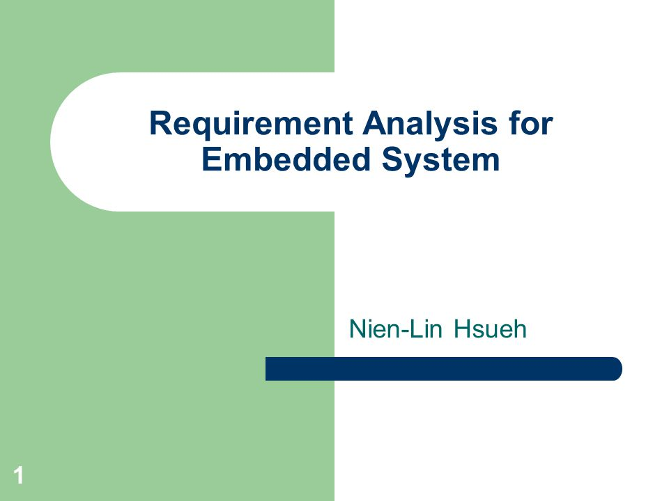 1 Requirement Analysis for Embedded System Nien-Lin Hsueh