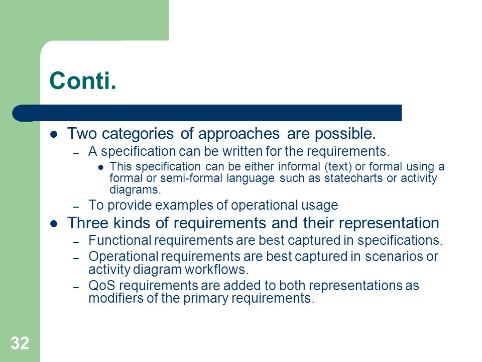 32 Conti. Two categories of approaches are possible. – A specification can be written for the requirements. This specification can be either informal