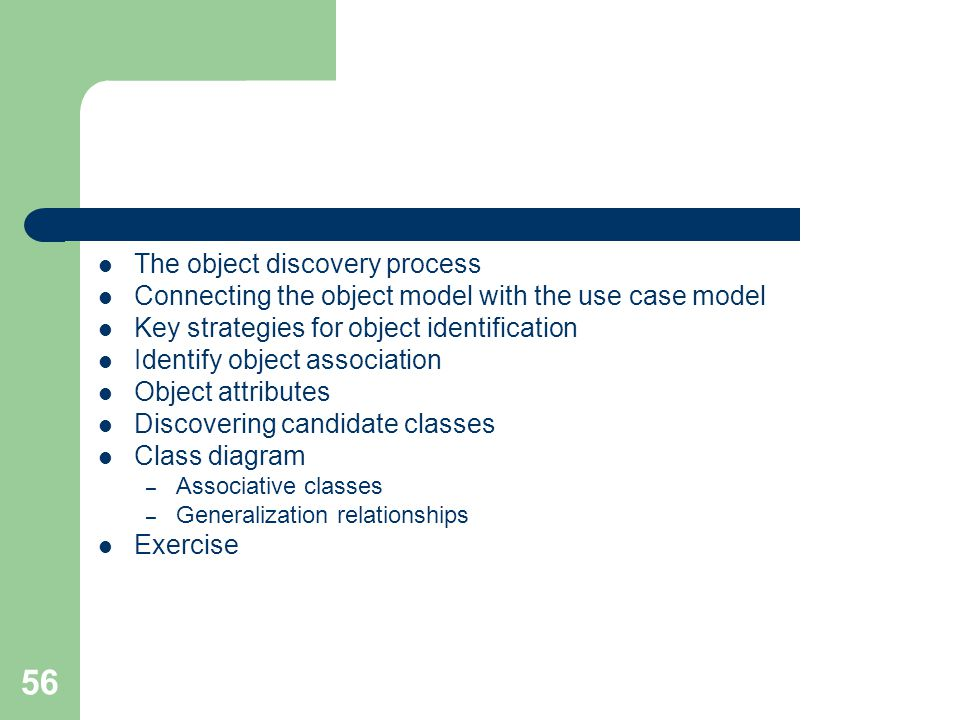 56 The object discovery process Connecting the object model with the use case model Key strategies for object identification Identify object associati