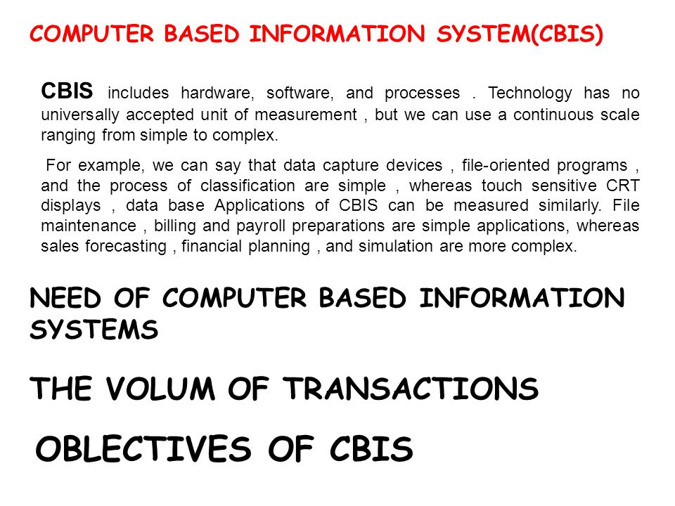 COMPUTER BASED INFORMATION SYSTEM(CBIS) CBIS includes hardware, software, and processes. Technology has no universally accepted unit of measurement, b