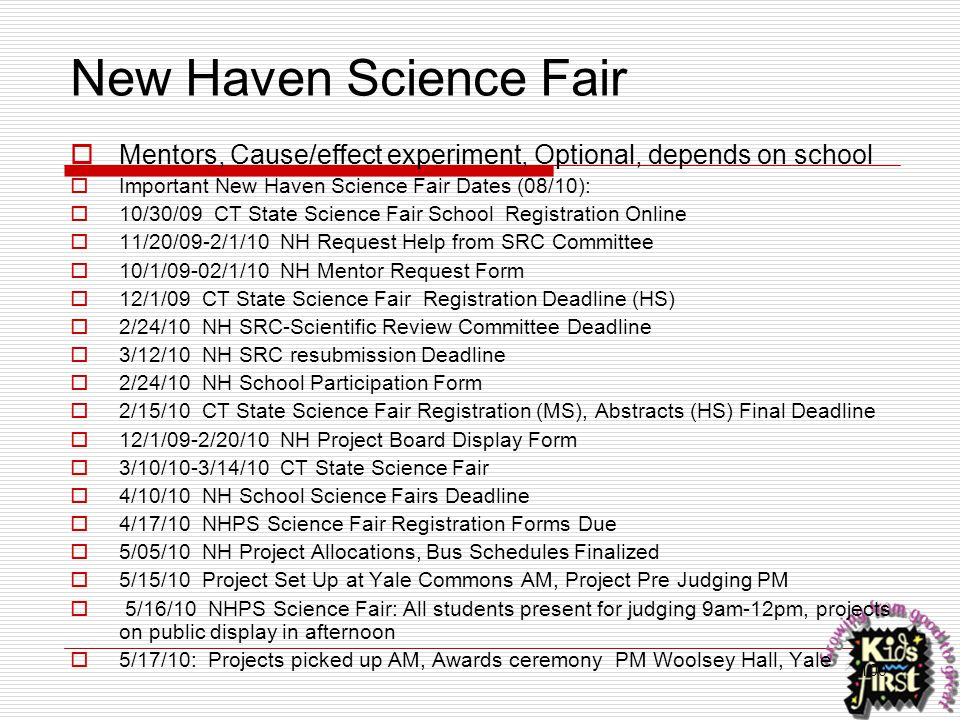 100 New Haven Science Fair  Mentors, Cause/effect experiment, Optional, depends on school  Important New Haven Science Fair Dates (08/10):  10/30/0