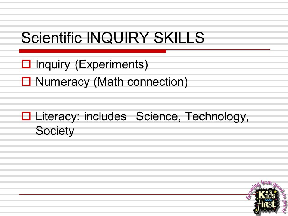 38 Scientific INQUIRY SKILLS  Inquiry (Experiments)  Numeracy (Math connection)  Literacy: includesScience, Technology, Society