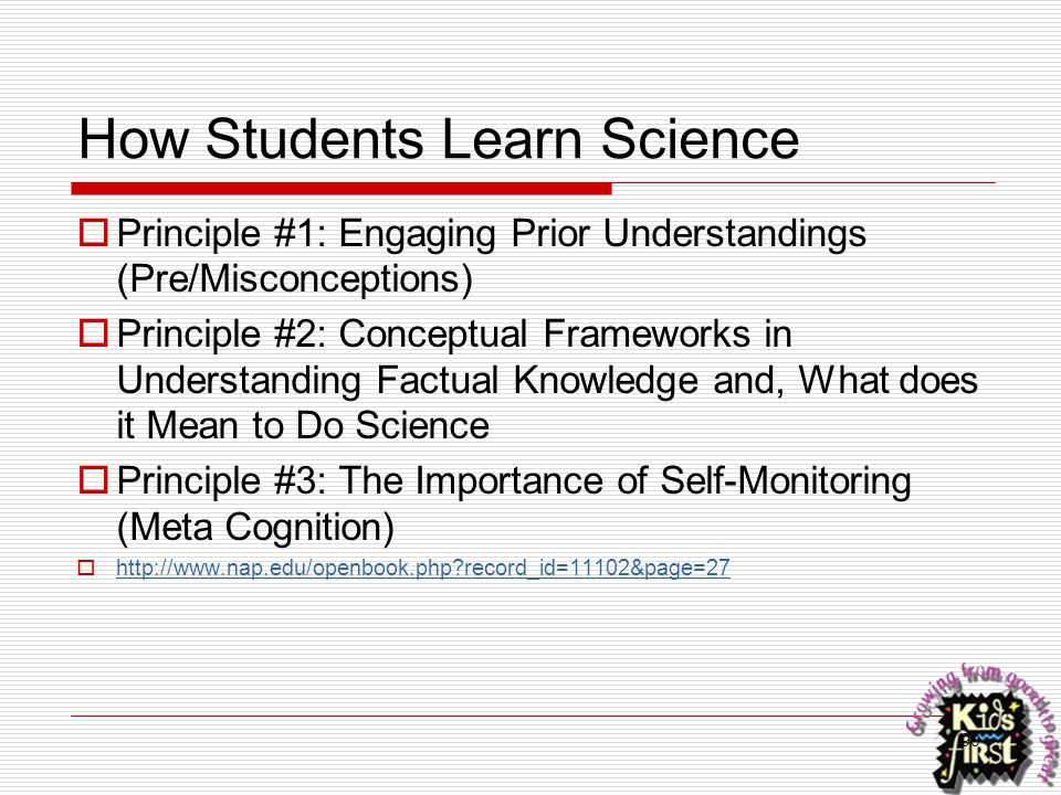 90 How Students Learn Science  Principle #1: Engaging Prior Understandings (Pre/Misconceptions)  Principle #2: Conceptual Frameworks in Understandin