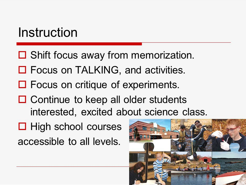 94 Instruction  Shift focus away from memorization.  Focus on TALKING, and activities.  Focus on critique of experiments.  Continue to keep all ol