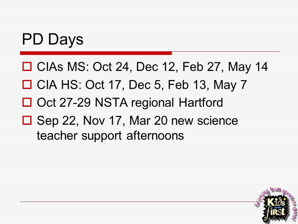 PD Days  CIAs MS: Oct 24, Dec 12, Feb 27, May 14  CIA HS: Oct 17, Dec 5, Feb 13, May 7  Oct 27-29 NSTA regional Hartford  Sep 22, Nov 17, Mar 20 n