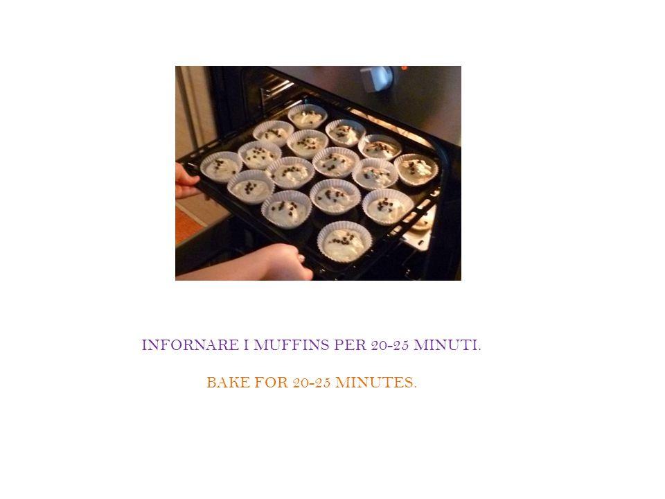 INFORNARE I MUFFINS PER 20-25 MINUTI. BAKE FOR 20-25 MINUTES.