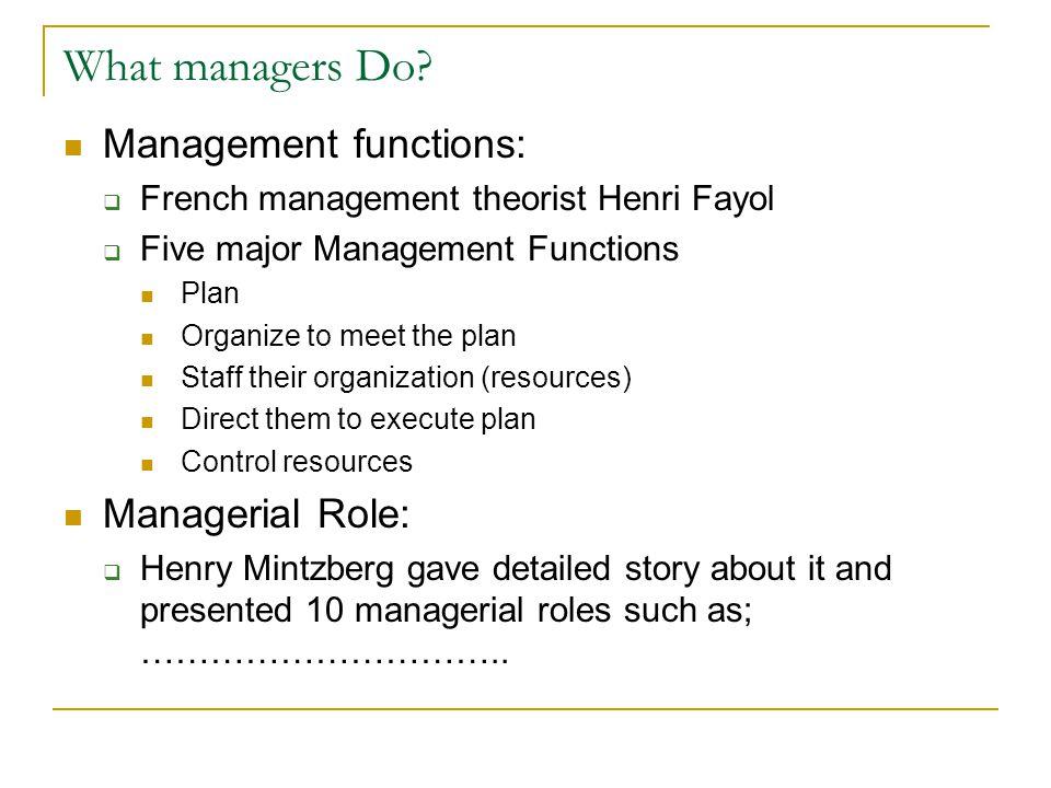 Interpersonal roles  Figurehead  Leader  liaison Informational roles  Monitor  Disseminator  spokesman Decisional roles  Entrepreneur  Disturbance handler  Resource allocator  Negotiator What managers Do?