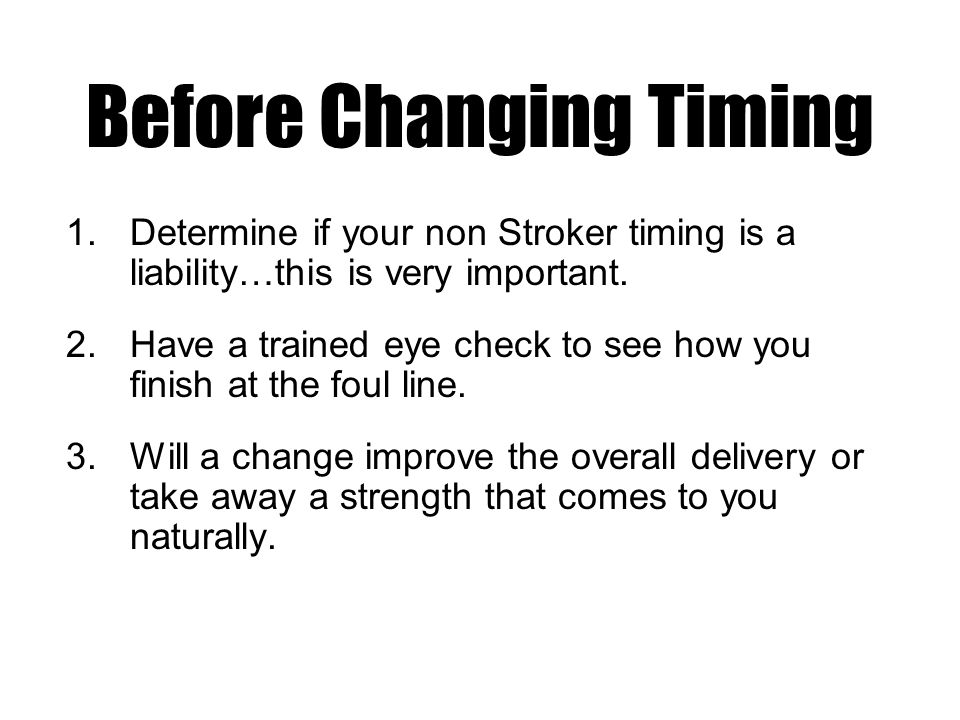 Before Changing Timing 1.Determine if your non Stroker timing is a liability…this is very important.