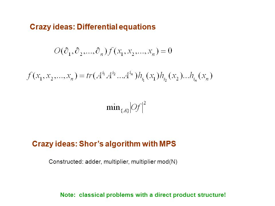 Crazy ideas: Differential equations Crazy ideas: Shor's algorithm with MPS Constructed: adder, multiplier, multiplier mod(N) Note: classical problems with a direct product structure.