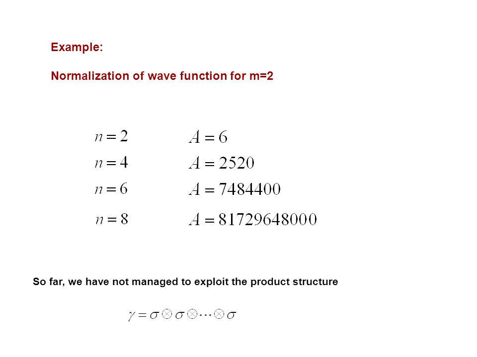Example: Normalization of wave function for m=2 So far, we have not managed to exploit the product structure