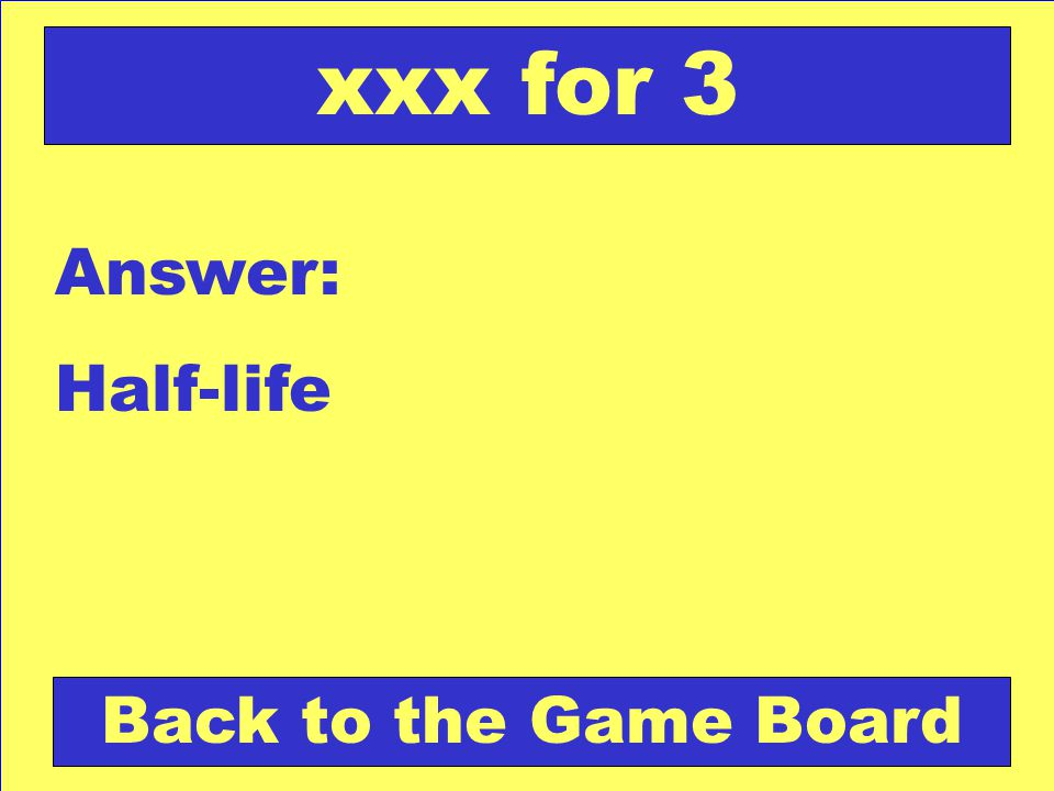 Answer: Half-life Back to the Game Board xxx for 3