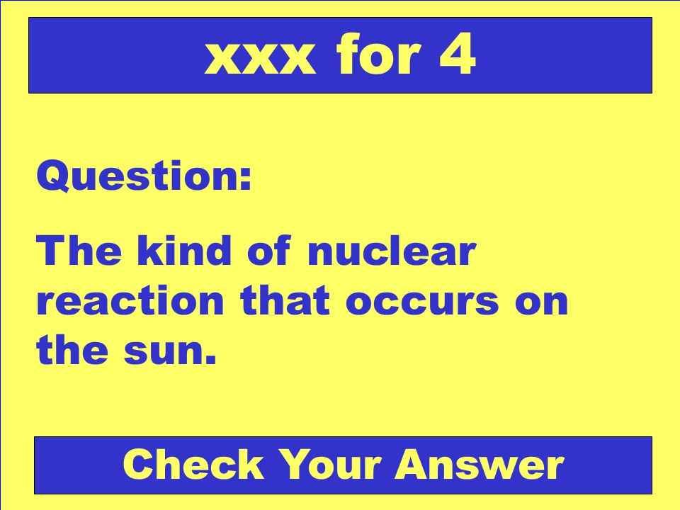 Answer: The sun Back to the Game Board xxx for 4