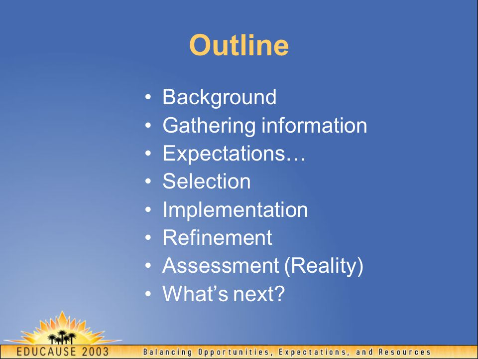 Outline Background Gathering information Expectations… Selection Implementation Refinement Assessment (Reality) What's next?