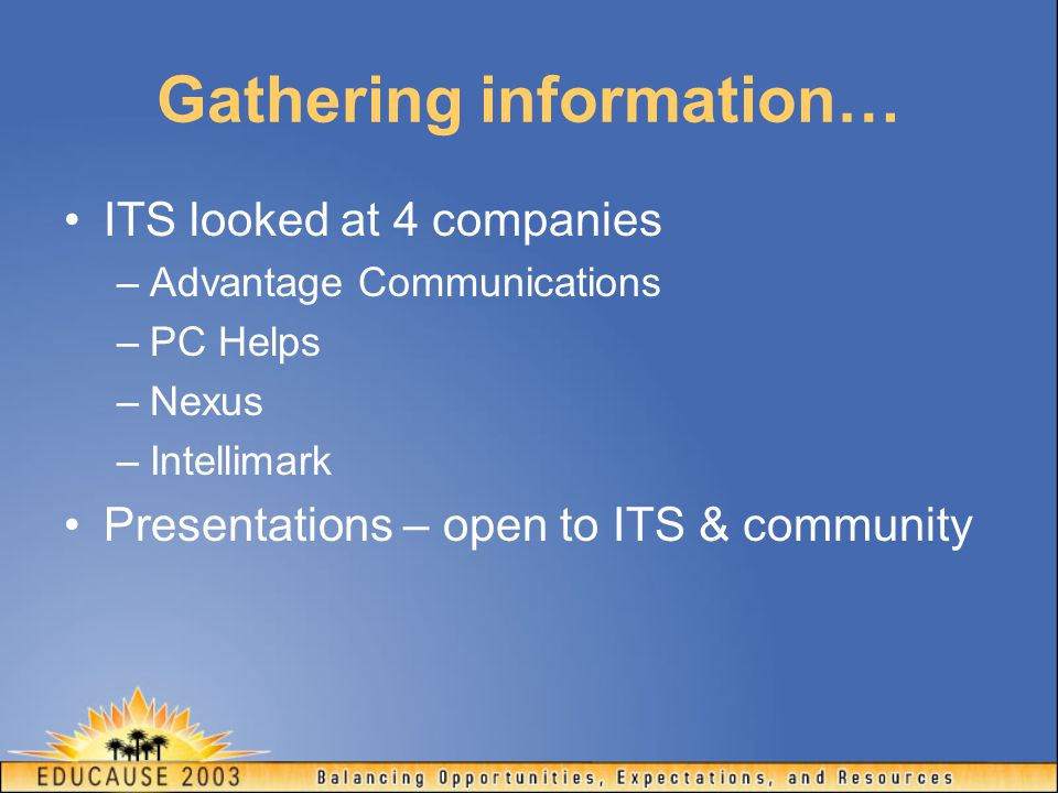 Gathering information… ITS looked at 4 companies –Advantage Communications –PC Helps –Nexus –Intellimark Presentations – open to ITS & community