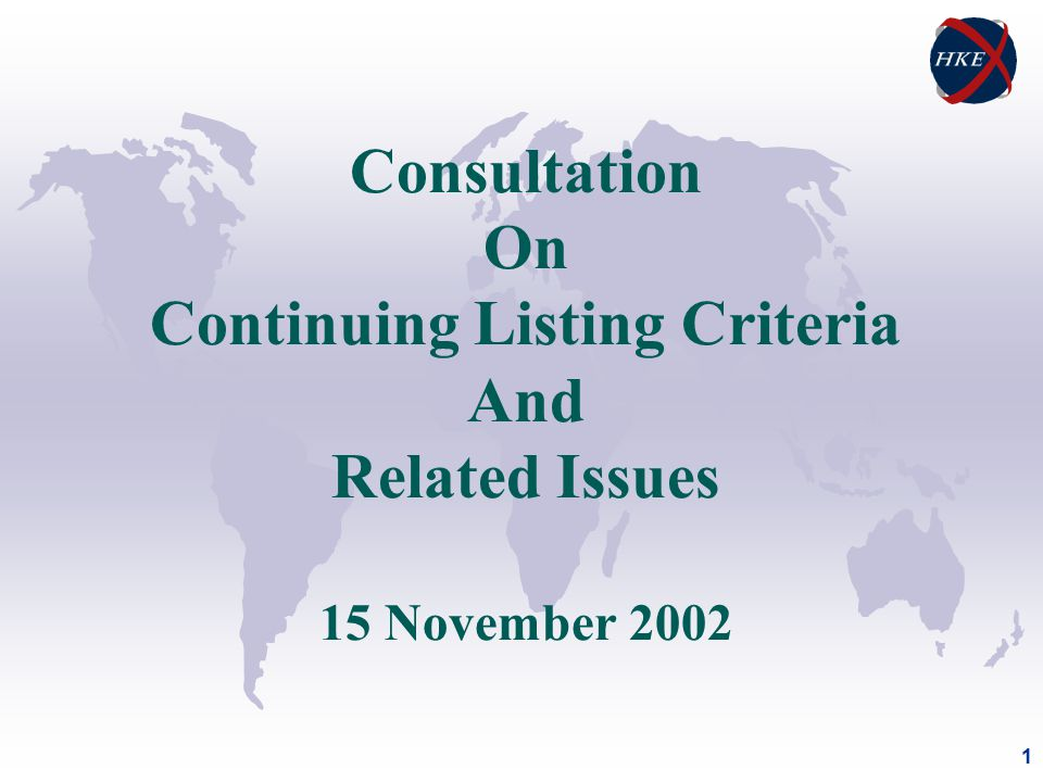 1 Consultation On Continuing Listing Criteria And Related Issues 15 November 2002