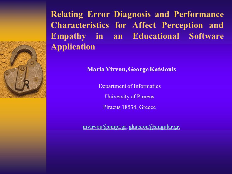 Relating Error Diagnosis and Performance Characteristics for Affect Perception and Empathy in an Educational Software Application Maria Virvou, George Katsionis Department of Informatics University of Piraeus Piraeus 18534, Greece mvirvou@unipi.grmvirvou@unipi.gr; gkatsion@singular.gr;gkatsion@singular.gr