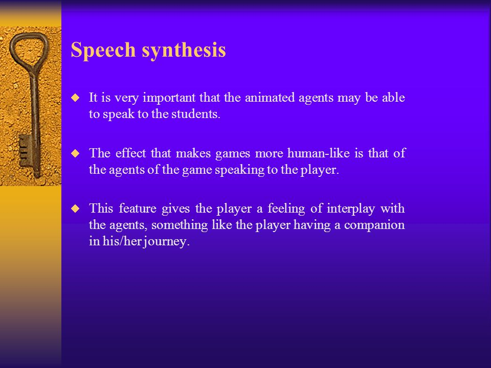 Speech synthesis  It is very important that the animated agents may be able to speak to the students.