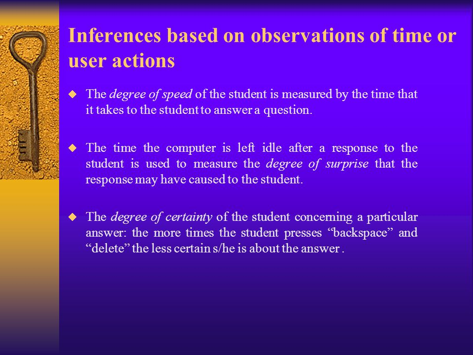 Inferences based on observations of time or user actions  The degree of speed of the student is measured by the time that it takes to the student to answer a question.