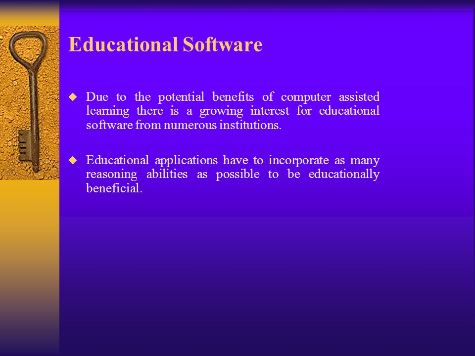Educational Software  Due to the potential benefits of computer assisted learning there is a growing interest for educational software from numerous institutions.
