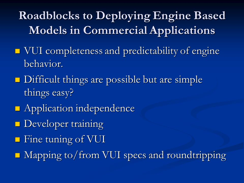 Roadblocks to Deploying Engine Based Models in Commercial Applications VUI completeness and predictability of engine behavior.