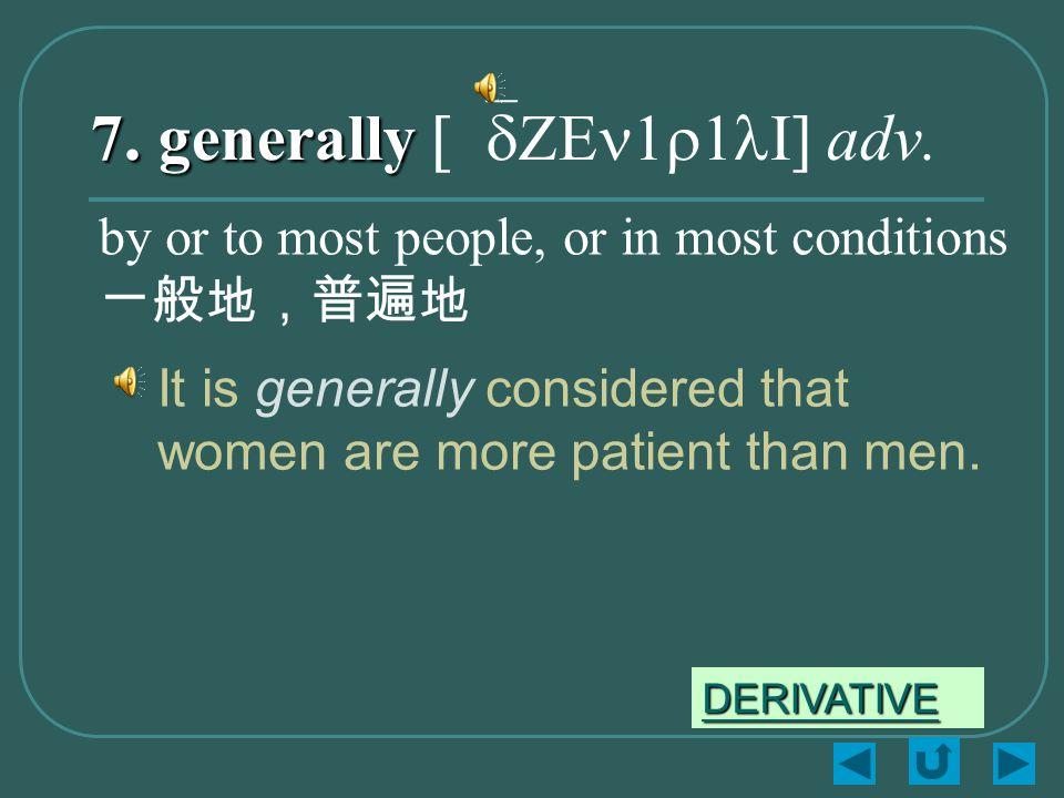 7. generally 7. generally [`dZEn1r1lI] adv.