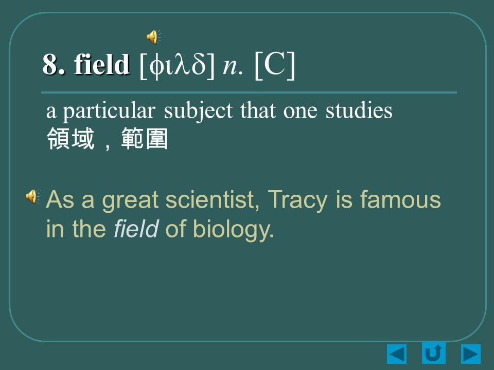 8. field 8. field [fild] n.
