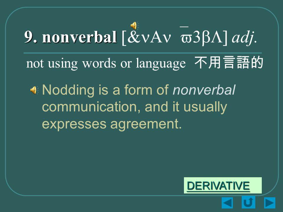 9. nonverbal 9. nonverbal [&nAn`v3bL] adj.