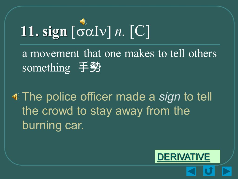11. sign 11. sign [saIn] n.