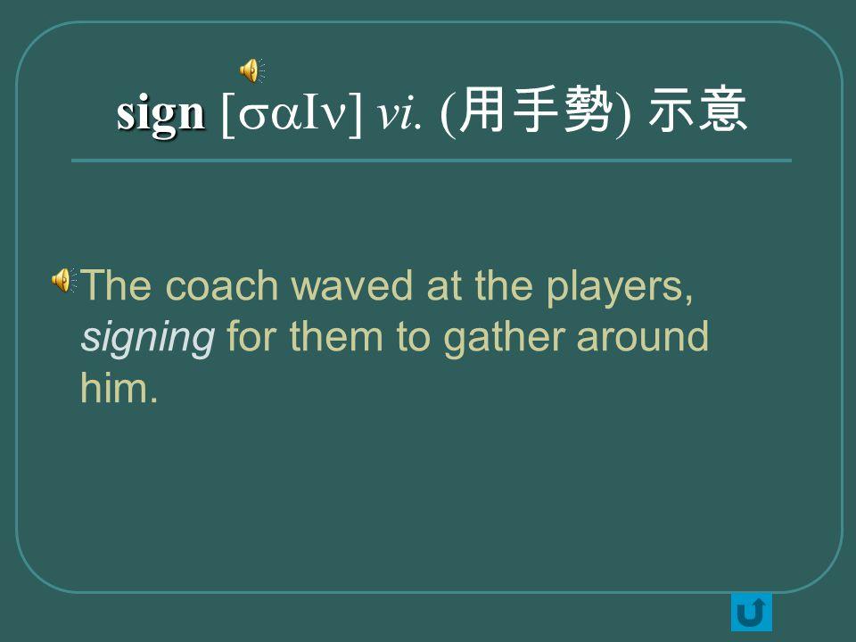 sign sign [saIn] vi.