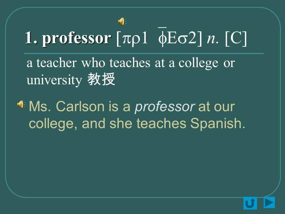 1. professor 1. professor [pr1`fEs2] n. [C] Ms.