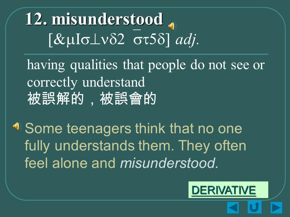12. misunderstood 12. misunderstood [&mIs^nd2`st5d] adj.