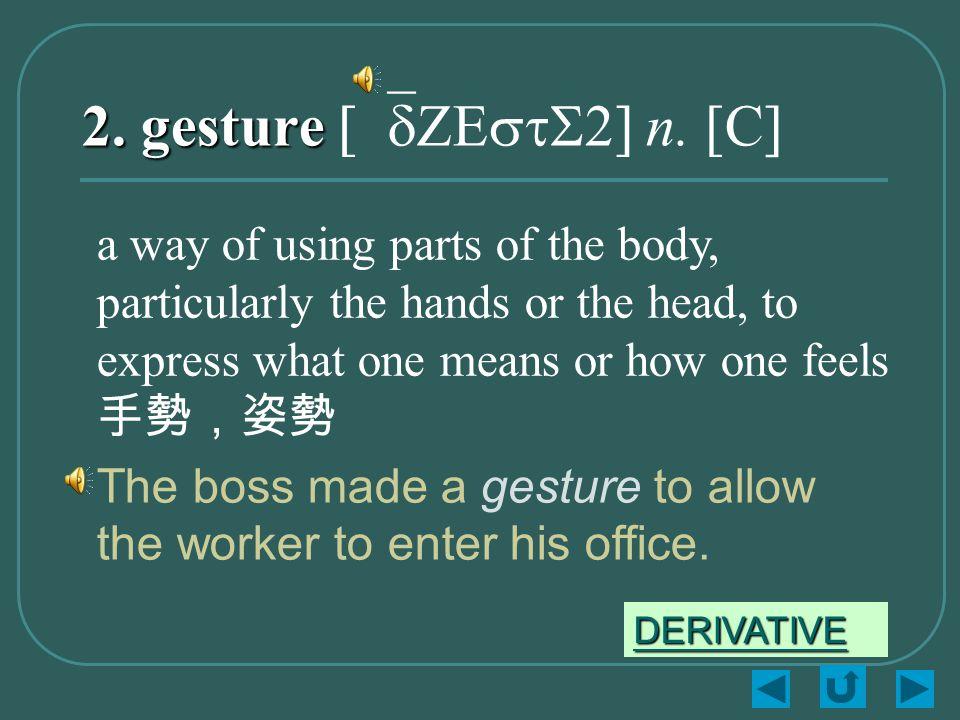2. gesture 2. gesture [`dZEstS2] n.
