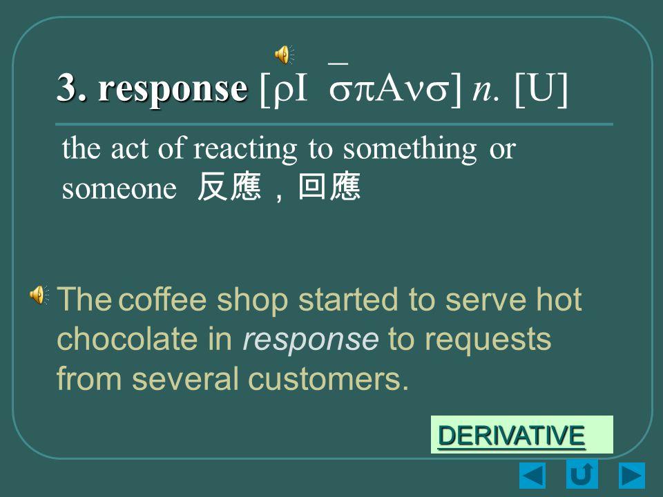 3. response 3. response [rI`spAns] n.