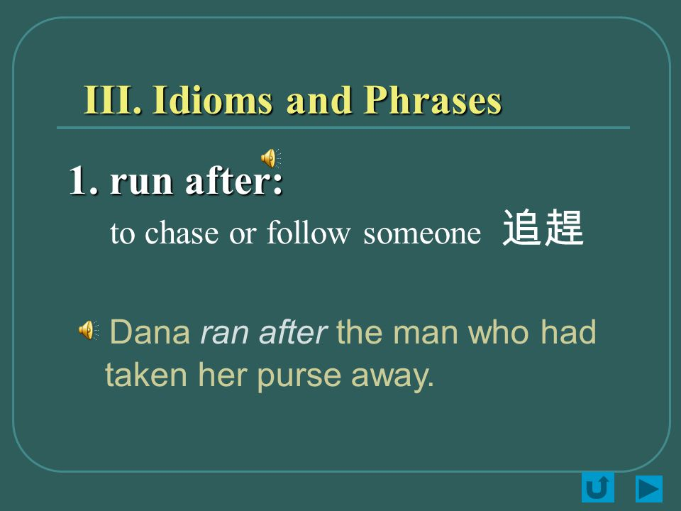 1. run after: to chase or follow someone 追趕 Dana ran after the man who had taken her purse away.