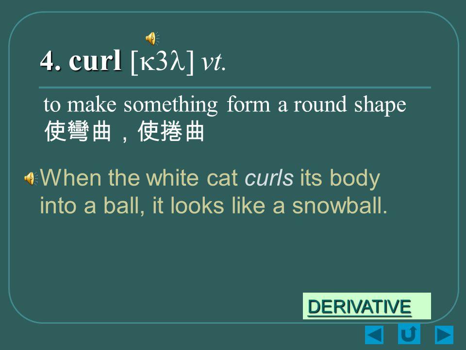 4. curl 4. curl [k3l] vt.