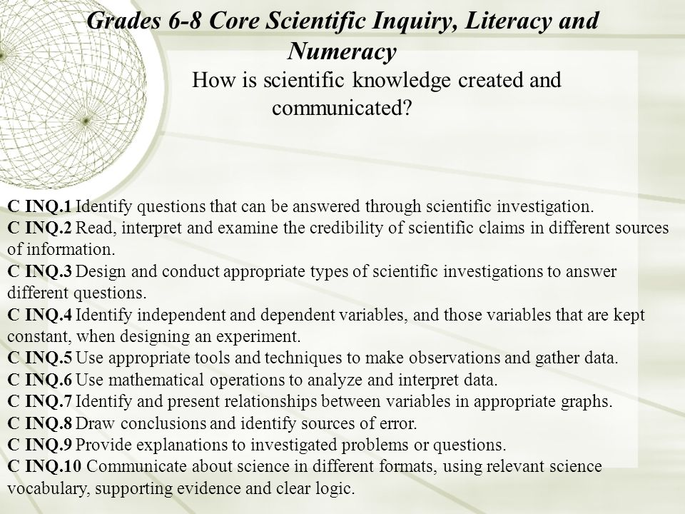 Grades 6-8 Core Scientific Inquiry, Literacy and Numeracy How is scientific knowledge created and communicated.
