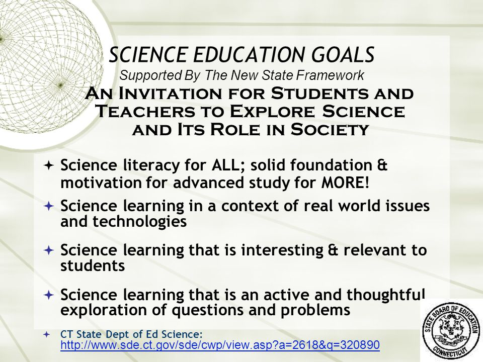 CURRICULUM - Framework  Content Standards = CURRICULUM guidelines  Expected Performances = CMT guidelines  Teach more than is tested  3 major concepts per year + STS application  Conceptual connections within the grade  Learning progressions across grades (Matrix)  Balance knowing Science & Doing Science  Standards (K-10): http://www.sde.ct.gov/sde/lib/sde/word_docs/curriculum/science/framework/sciencecoreframework2005v2.doc http://www.sde.ct.gov/sde/lib/sde/word_docs/curriculum/science/framework/sciencecoreframework2005v2.doc  Matrix (K-10): http://www.sde.ct.gov/sde/lib/sde/word_docs/curriculum/science/framework/matrix2005.doc http://www.sde.ct.gov/sde/lib/sde/word_docs/curriculum/science/framework/matrix2005.doc