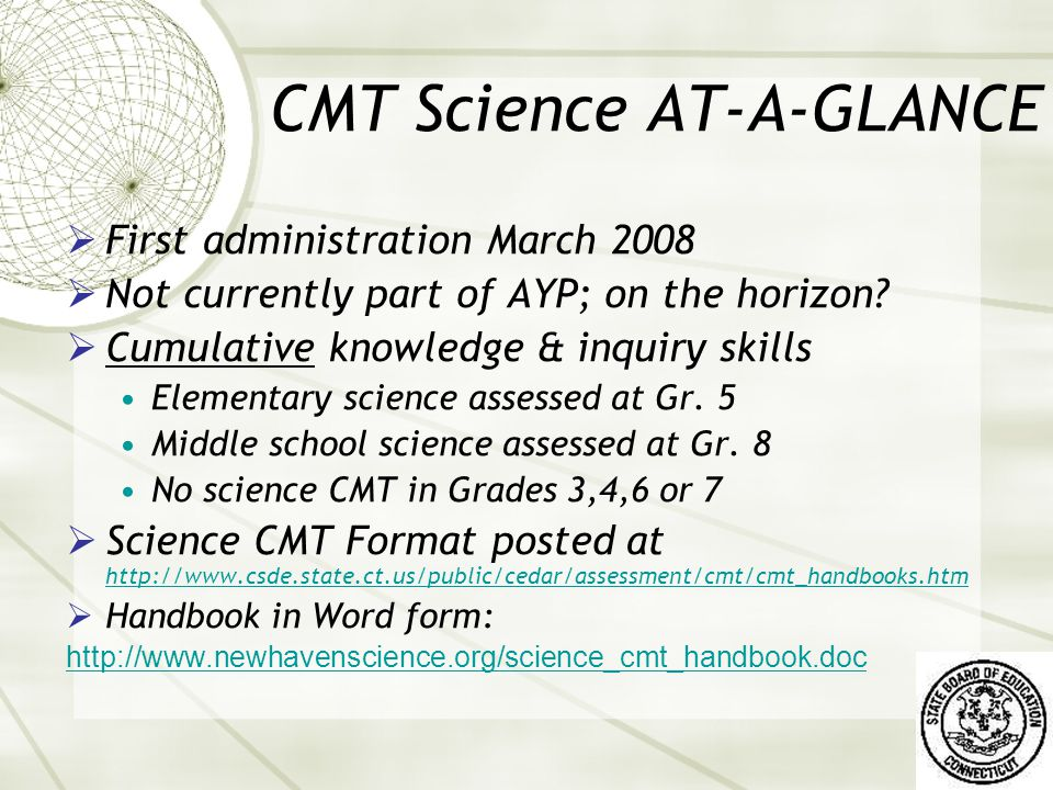 CMT Science AT-A-GLANCE  First administration March 2008  Not currently part of AYP; on the horizon.