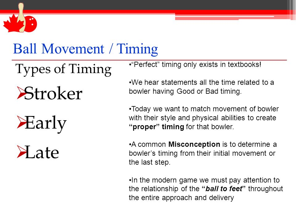 Early Ball Movement / Timing The position where the ball is ahead of the feet.