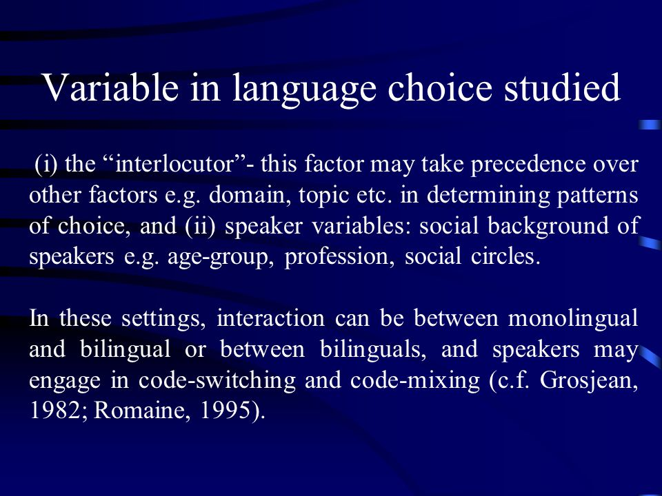 Variable in language choice studied (i) the interlocutor - this factor may take precedence over other factors e.g.