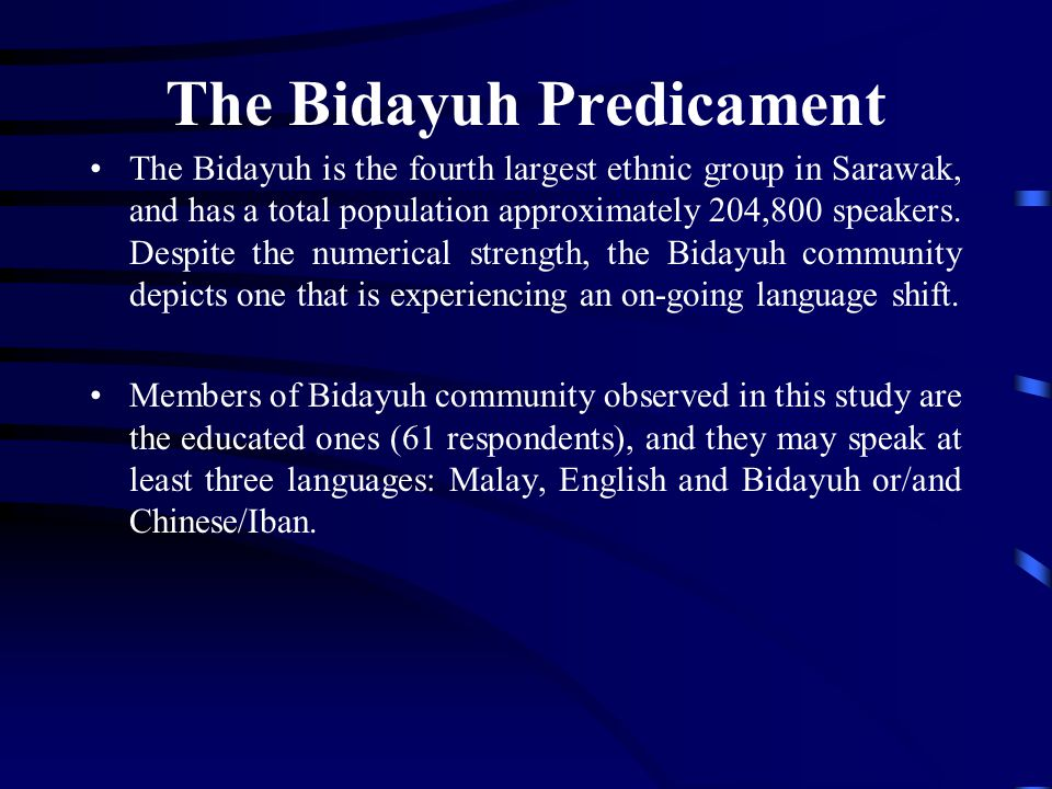 The Bidayuh Predicament The Bidayuh is the fourth largest ethnic group in Sarawak, and has a total population approximately 204,800 speakers.