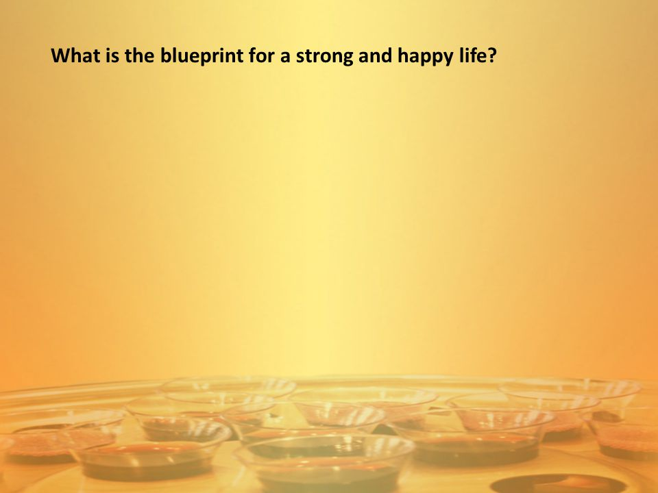 What is the blueprint for a strong and happy life