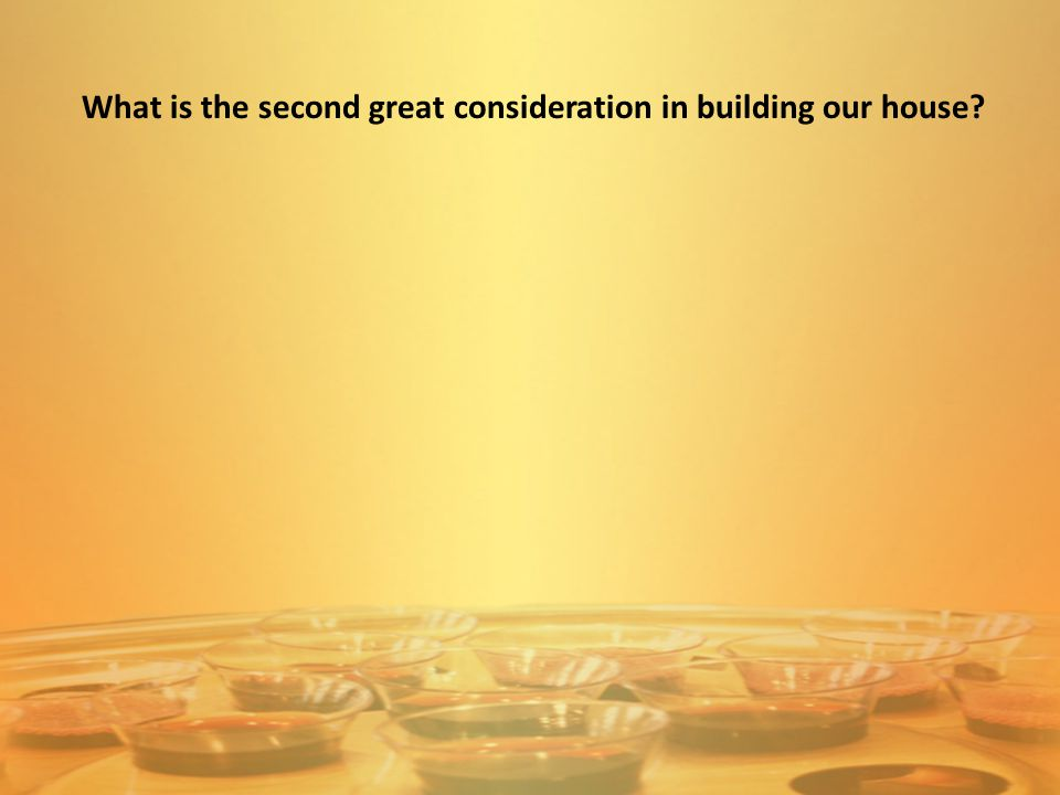 What is the second great consideration in building our house