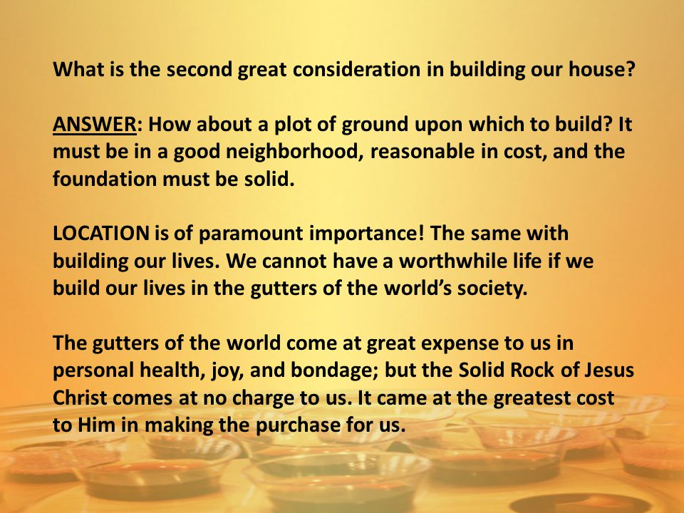 What is the second great consideration in building our house? ANSWER: How about a plot of ground upon which to build? It must be in a good neighborhoo