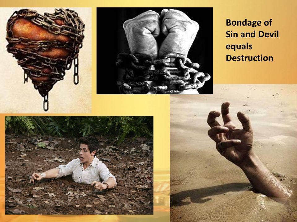 Bondage of Sin and Devil equals Destruction
