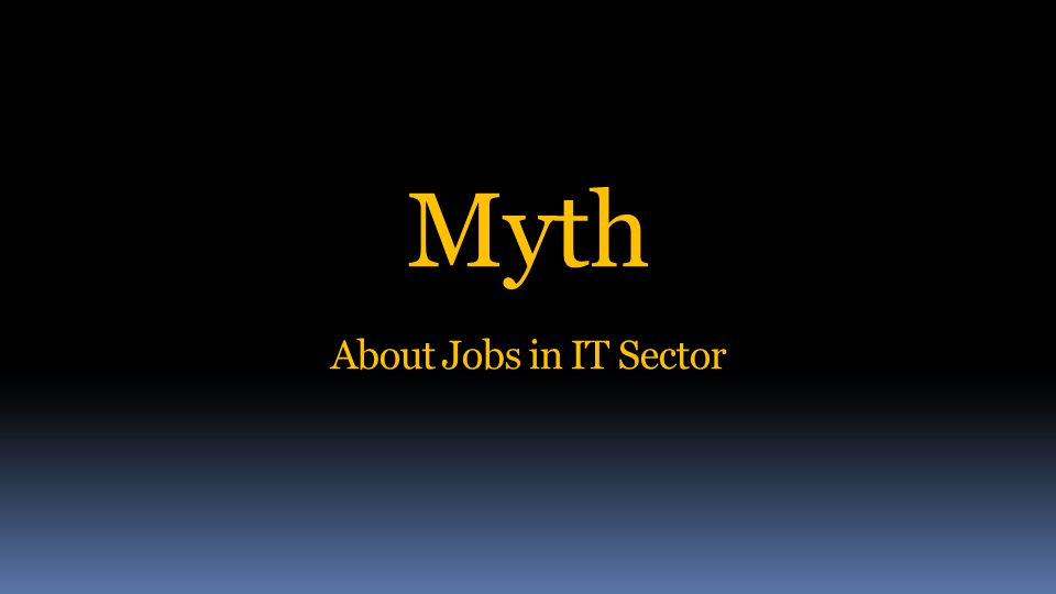 Myth About Jobs in IT Sector
