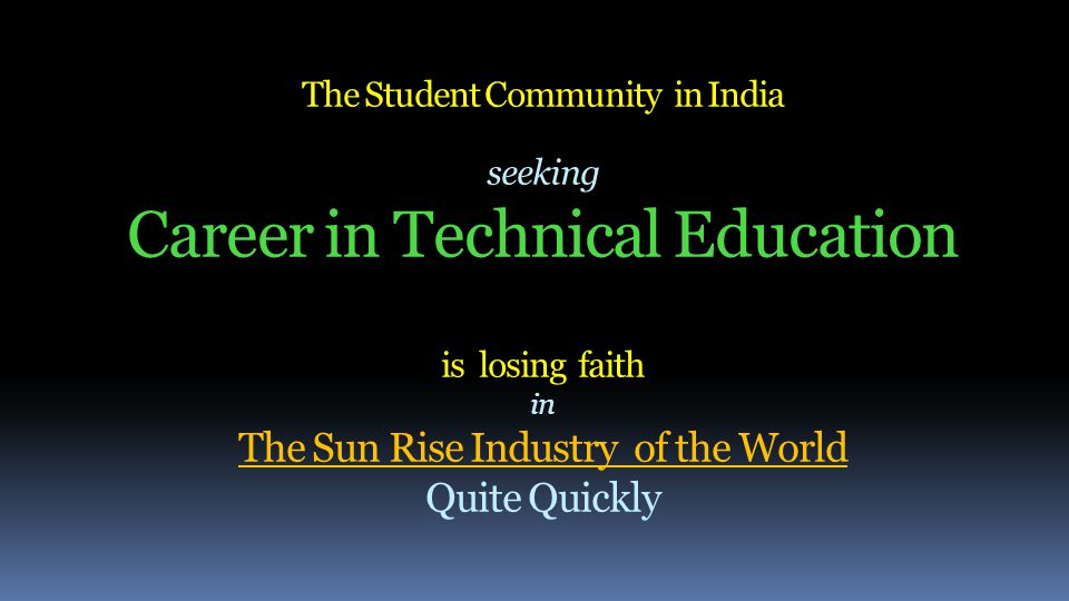 The Student Community in India seeking Career in Technical Education is losing faith in The Sun Rise Industry of the World Quite Quickly
