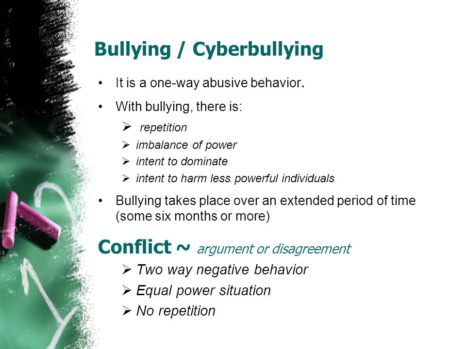 Bullying / Cyberbullying It is a one-way abusive behavior.