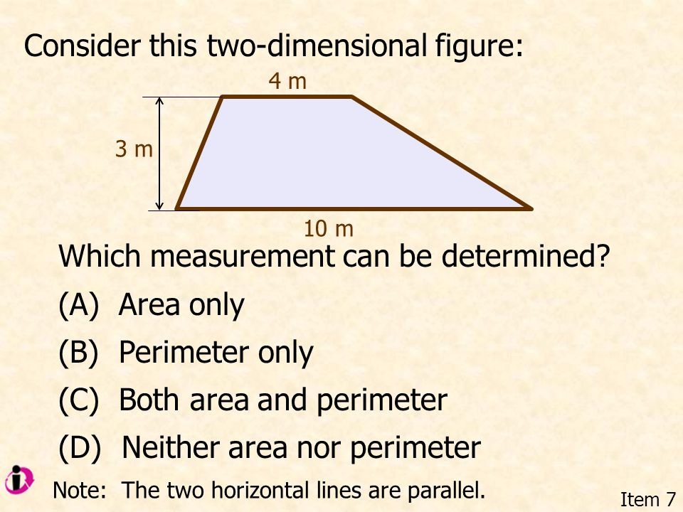 Consider this two-dimensional figure: Item 7 Which measurement can be determined.